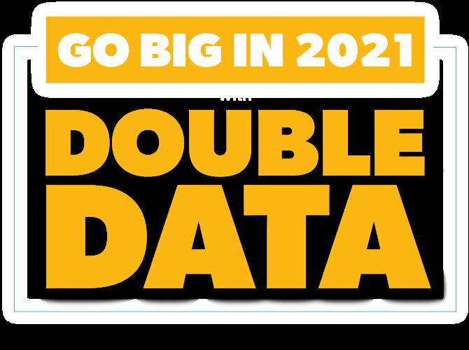 Go Big in 2021 - Double Data